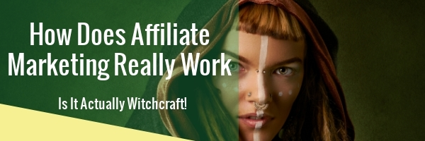 How Does Affiliate Marketing Really Work - witchcraft