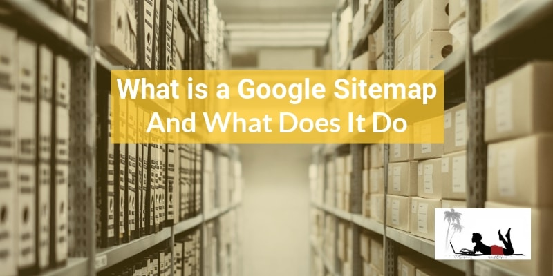 What is a Google Sitemap and what does it do - Feature