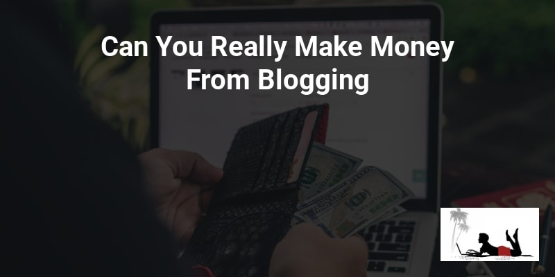 Can You Really Make Money From Blogging