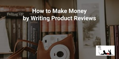 How to Make Money by Writing Product Reviews: Easier Than Pie