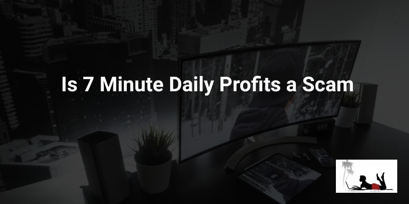 Is 7-Minute-Daily-Profits a Scam