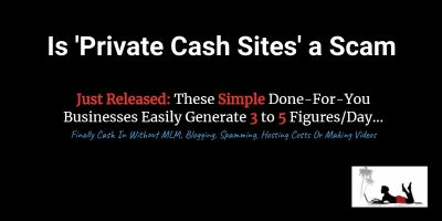 Is Private Cash Sites a Scam: or Can You Generate 3-5 Figures Daily