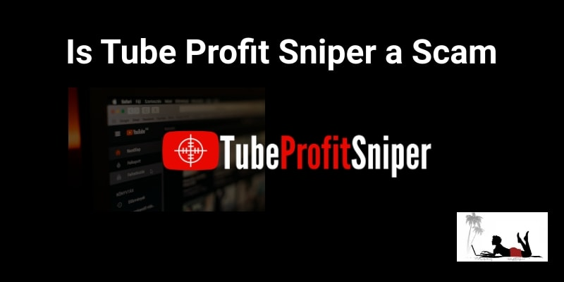 Is Tube Profit Sniper a Scam