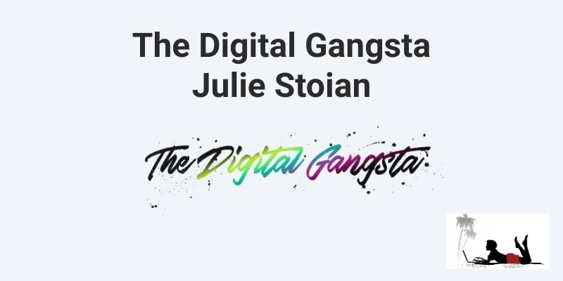The Digital Gangsta Course by Julie Stoian: Really Worth The Cost!
