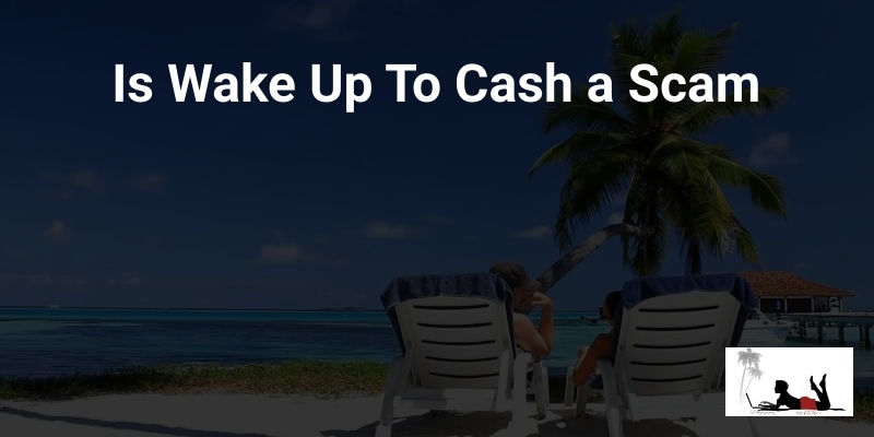 Is Wake Up To Cash a Scam