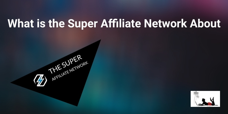 What is the Super Affiliate Network About