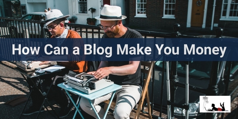 How Can a Blog Make You Money
