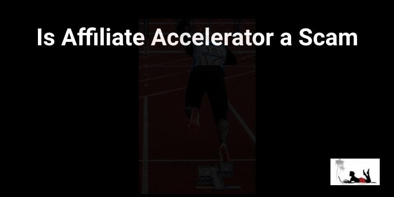 Is Affiliate Accelerator a Scam