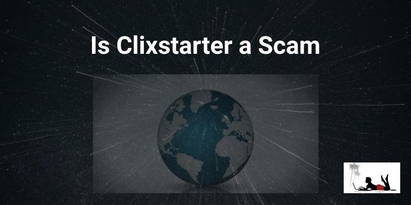 Is Clixstarter a Scam