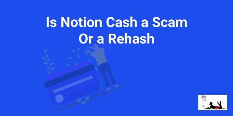 Is Notion Cash a Scam (A Rehashed Brand!) | New Online Career