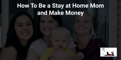 How To Be a Stay at Home Mom and Make Money (Success Abounds!)