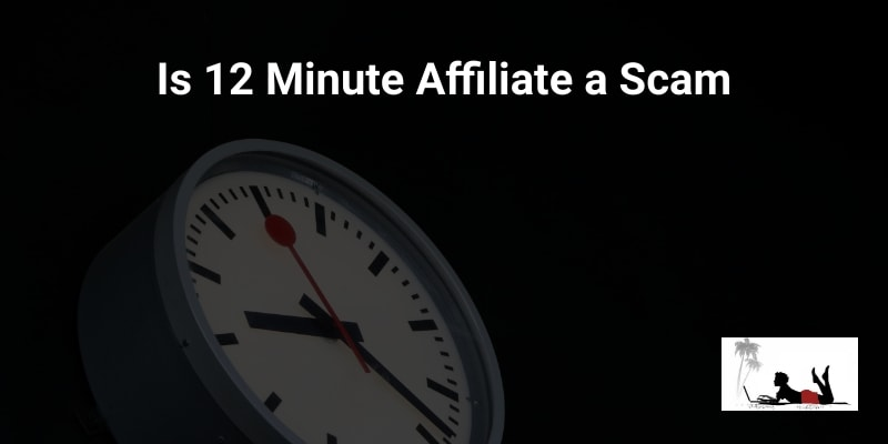 Is 12 Minute Affiliate a Scam