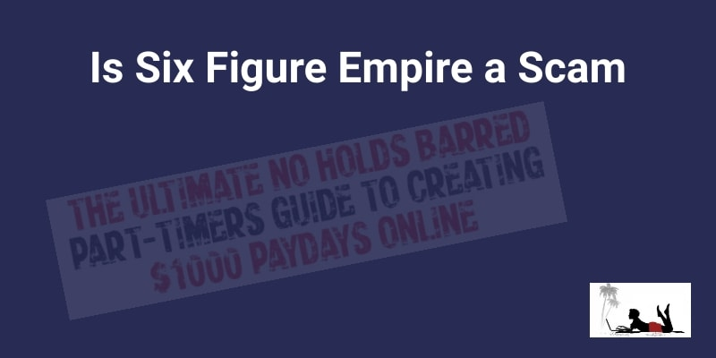 Is Six Figure Empite a Scam