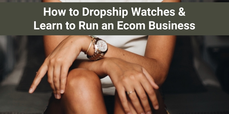How to Dropship Watches