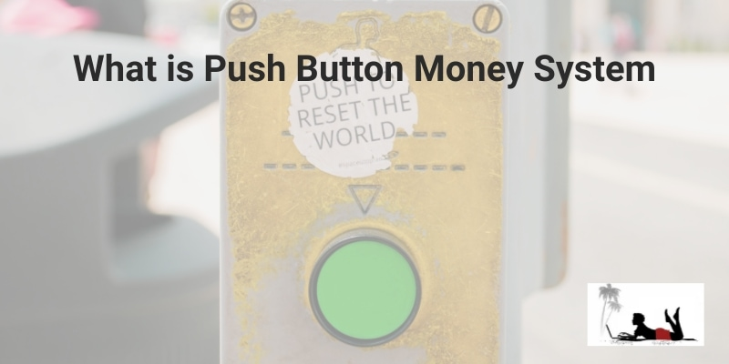 What is Push Button Money System