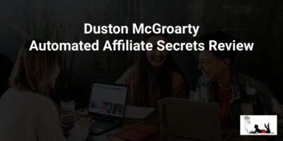 Duston McGroarty Automated Affiliate Secrets Review