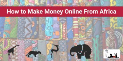How to Make Money Online From Africa (5 Great Options!)