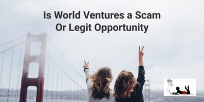 Is World Ventures Travel a Scam Or Legit Opportunity (Chequered History!)