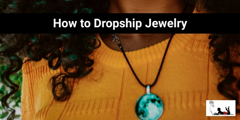 How to Dropship Jewelry