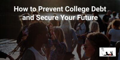 How to Prevent College Debt and Secure Your Future