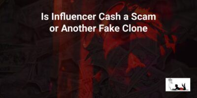 Is Influencer Cash a Scam (Another Fake Clone!)