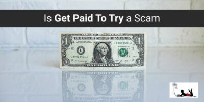Is Get Paid To Try a Scam (And Will They Pay Out!)