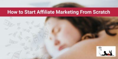 How to Start Affiliate Marketing From Scratch in 2021