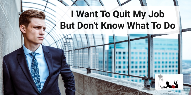 I Want To Quit My Job But Don't Know What To Do
