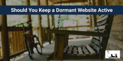 Should You Keep a Dormant Website Active – And If So – Why