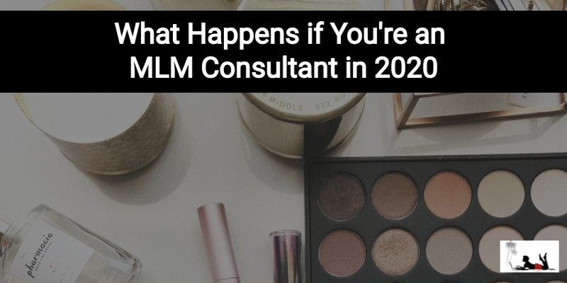 What Happens if You're an MLM Consultant in 2020