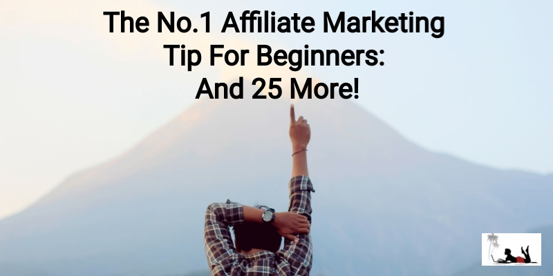 No.1 Affiliate Marketing Tip For Beginners