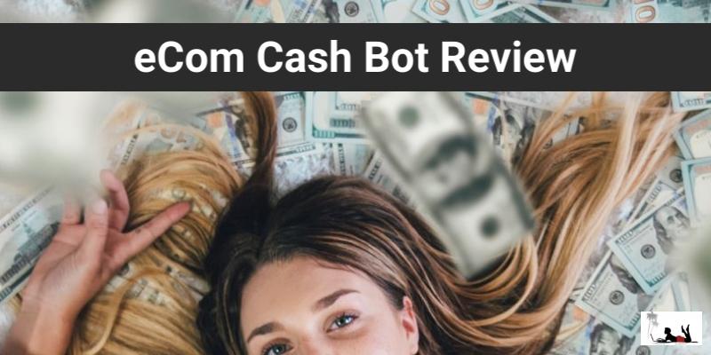 eCom Cash Bot Review