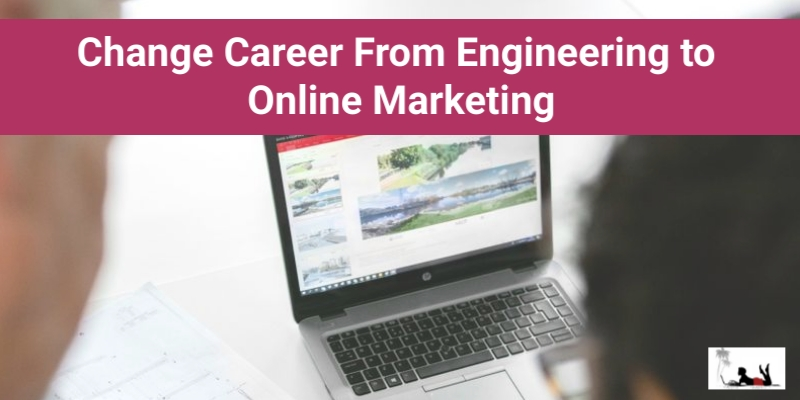 Change Career From Engineering To Online Marketing