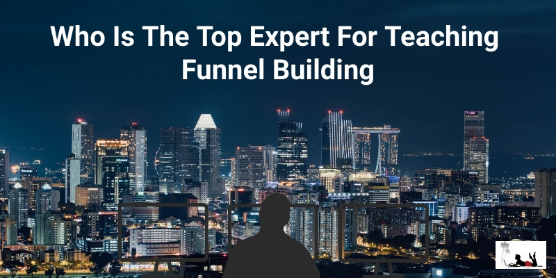 Who Is The Top Expert For Teaching Funnel Building