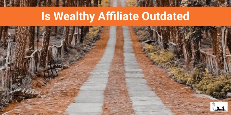 Is Wealthy Affiliate Outdated