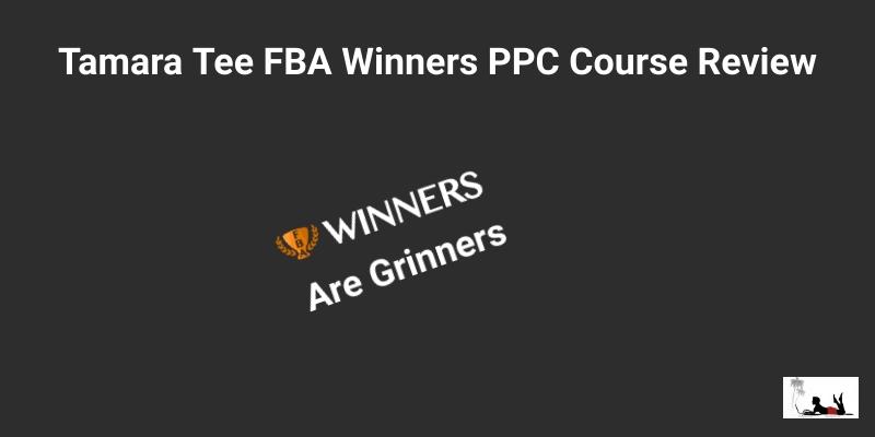 Tamara Tee FBA Winners PPC Course Review