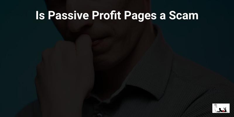 Is Passive Profit Pages a Scam