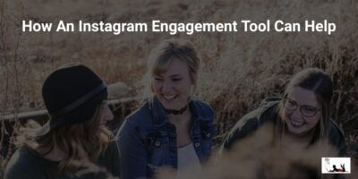 How An Instagram Engagement Tool Can Help