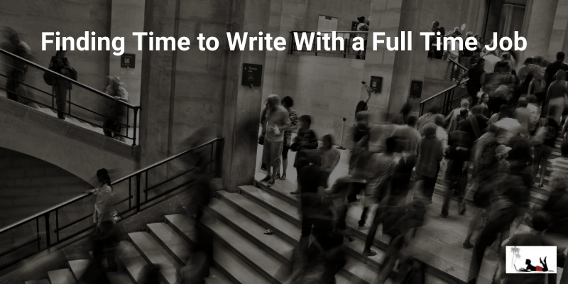 How to Find Time to Write With a Full Time Job