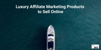 10 Luxury Affiliate Marketing Products to Sell Online